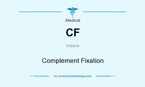 What does CF mean? It stands for Complement Fixation