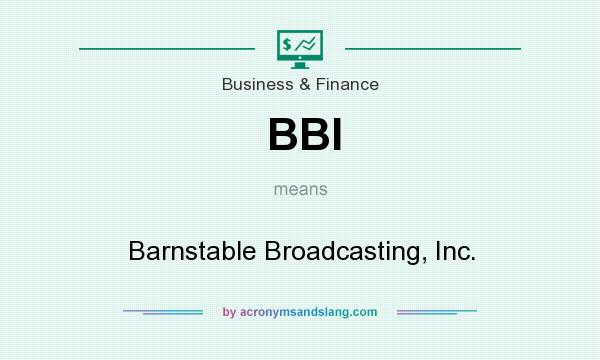 What does BBI mean? It stands for Barnstable Broadcasting, Inc.