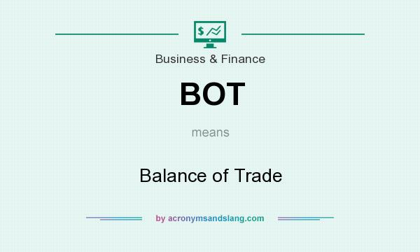What does BOT mean? It stands for Balance of Trade