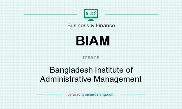 What does BIAM mean? It stands for Bangladesh Institute of Administrative Management