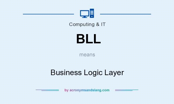 What does BLL mean? It stands for Business Logic Layer