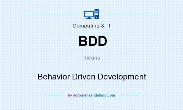 What does BDD mean? It stands for Behavior Driven Development