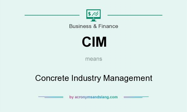 What does CIM mean? It stands for Concrete Industry Management