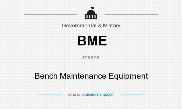 What does BME mean? It stands for Bench Maintenance Equipment