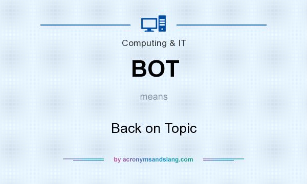 What does BOT mean? It stands for Back on Topic