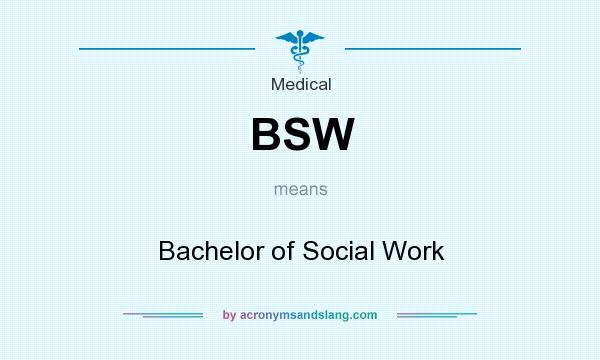 What does BSW mean? It stands for Bachelor of Social Work