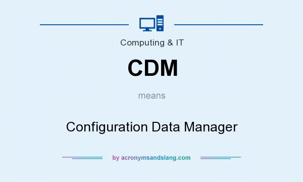 What does CDM mean? It stands for Configuration Data Manager