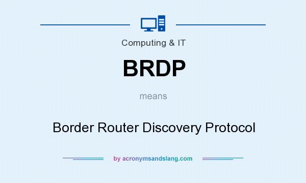 What does BRDP mean? It stands for Border Router Discovery Protocol