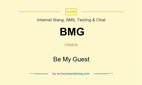 What does BMG mean? It stands for Be My Guest