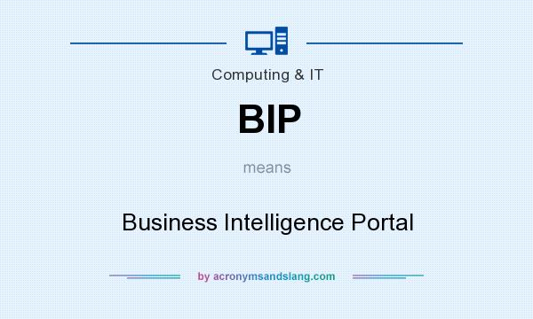 What does BIP mean? It stands for Business Intelligence Portal
