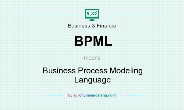 What does BPML mean? It stands for Business Process Modeling Language