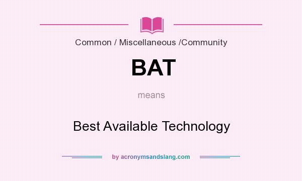 What does BAT mean? It stands for Best Available Technology