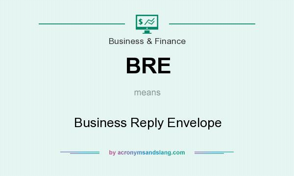 What does BRE mean? It stands for Business Reply Envelope