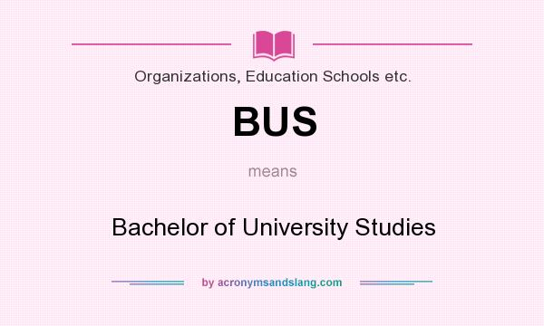 What does BUS mean? It stands for Bachelor of University Studies