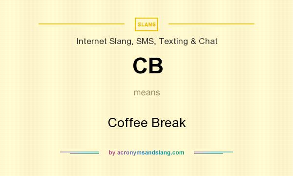 What does CB mean? It stands for Coffee Break