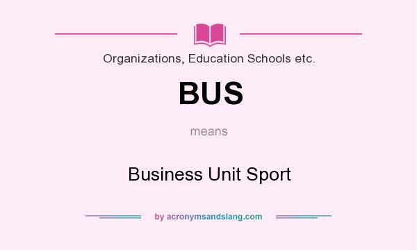 What does BUS mean? It stands for Business Unit Sport
