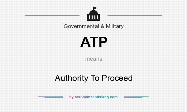 What does ATP mean? It stands for Authority To Proceed
