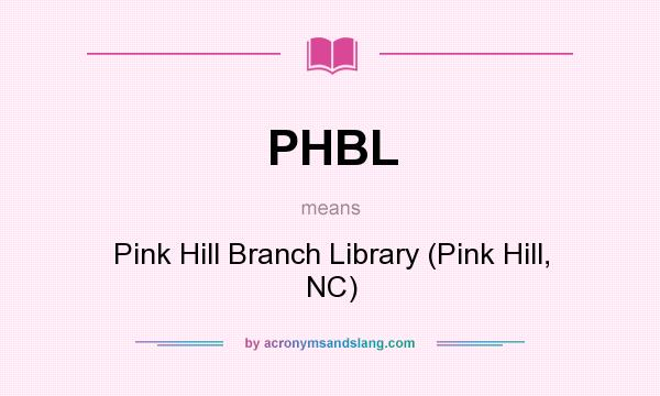 What does PHBL mean? It stands for Pink Hill Branch Library (Pink Hill, NC)