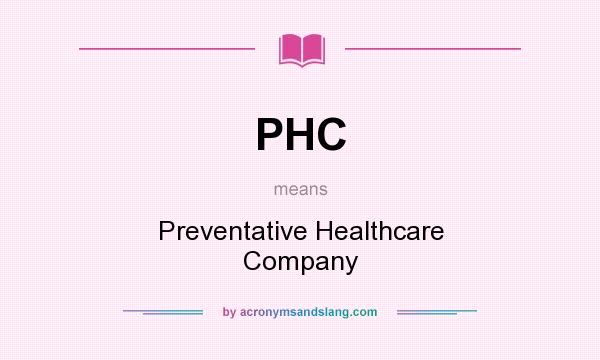 What does PHC mean? It stands for Preventative Healthcare Company