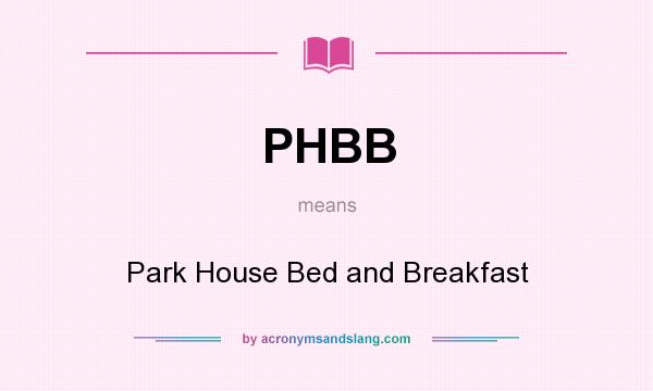 What does PHBB mean? It stands for Park House Bed and Breakfast