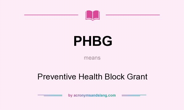 What does PHBG mean? It stands for Preventive Health Block Grant
