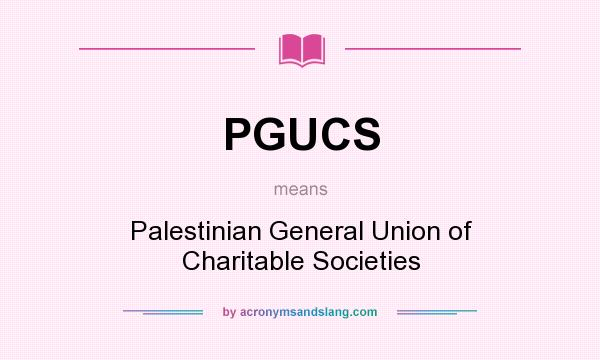 What does PGUCS mean? It stands for Palestinian General Union of Charitable Societies