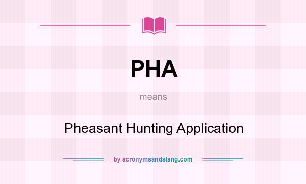 What does PHA mean? It stands for Pheasant Hunting Application