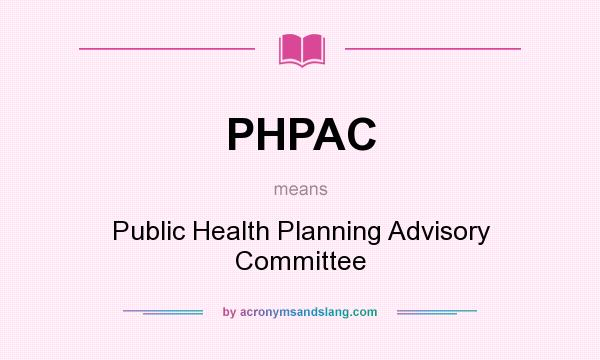 What does PHPAC mean? It stands for Public Health Planning Advisory Committee