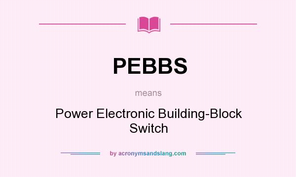 What does PEBBS mean? - Definition of PEBBS - PEBBS stands