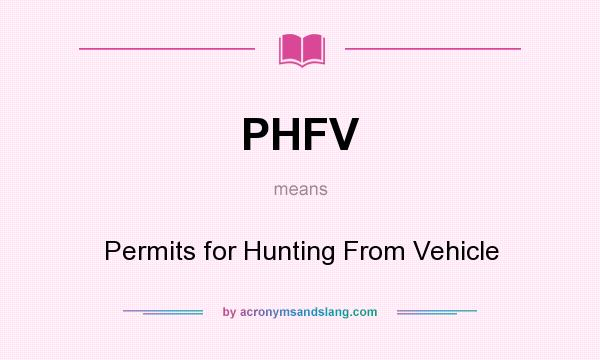 What does PHFV mean? It stands for Permits for Hunting From Vehicle
