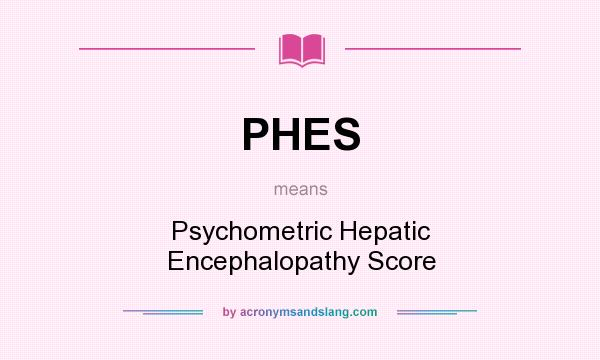 What does PHES mean? It stands for Psychometric Hepatic Encephalopathy Score