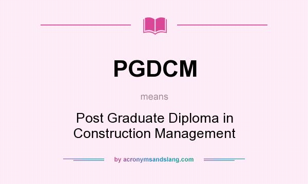 What does PGDCM mean? It stands for Post Graduate Diploma in Construction Management
