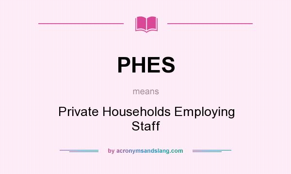 What does PHES mean? It stands for Private Households Employing Staff