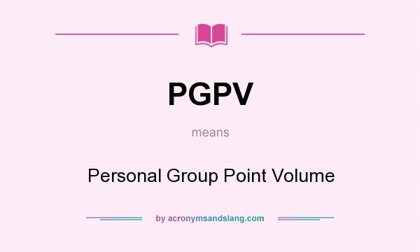 What does PGPV mean? It stands for Personal Group Point Volume