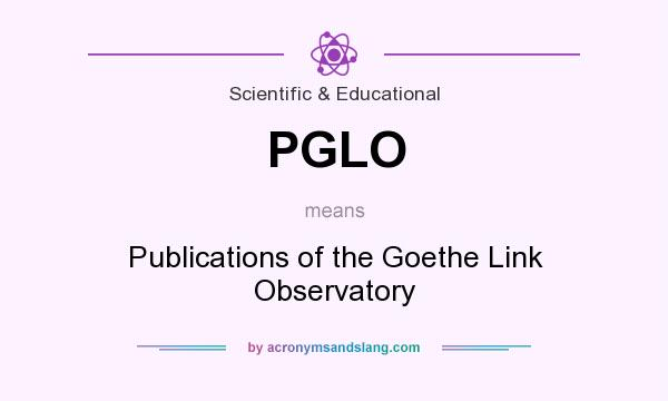 What does PGLO mean? It stands for Publications of the Goethe Link Observatory