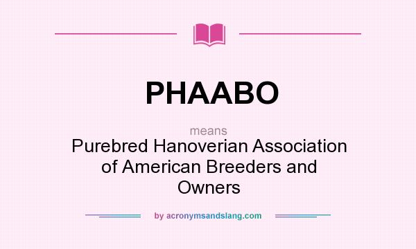 What does PHAABO mean? It stands for Purebred Hanoverian Association of American Breeders and Owners