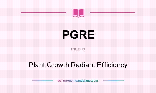 What does PGRE mean? It stands for Plant Growth Radiant Efficiency