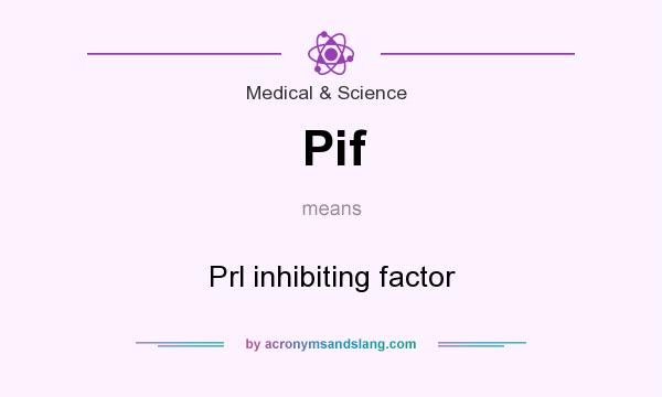 What does Pif mean? It stands for Prl inhibiting factor