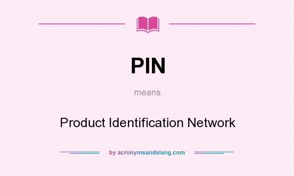 What does PIN mean? It stands for Product Identification Network