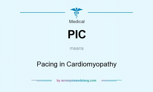 What does PIC mean? It stands for Pacing in Cardiomyopathy