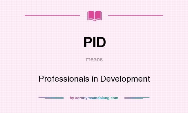 What does PID mean? It stands for Professionals in Development