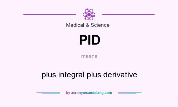 What does PID mean? It stands for plus integral plus derivative