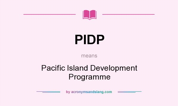 What does PIDP mean? It stands for Pacific Island Development Programme