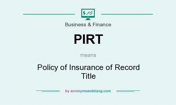 What does PIRT mean? It stands for Policy of Insurance of Record Title