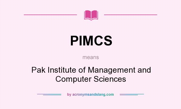 What does PIMCS mean? It stands for Pak Institute of Management and Computer Sciences