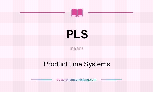 What does PLS mean? It stands for Product Line Systems