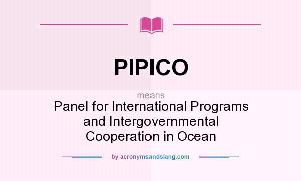 What does PIPICO mean? It stands for Panel for International Programs and Intergovernmental Cooperation in Ocean
