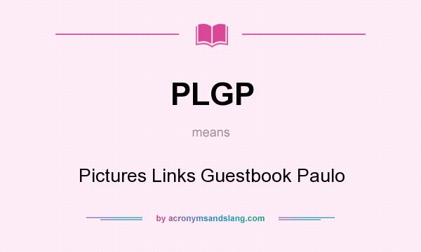 What does PLGP mean? It stands for Pictures Links Guestbook Paulo