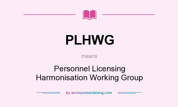 What does PLHWG mean? It stands for Personnel Licensing Harmonisation Working Group