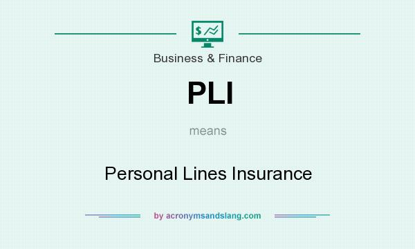 What does PLI mean? It stands for Personal Lines Insurance